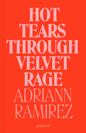 """A red book cover with title and author in centre aligned uppercase letters in a narrow serif font in pastel pink reads """"Hot Tears Through Velvet Rage Adriann Ramirez"""""""